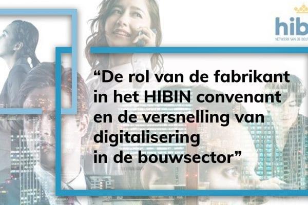 De rol van de fabrikant in het Hibin convenant en de versnelling van digitalisering in de bouwsector